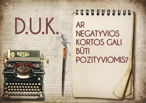 D.U.K.: Ar negatyvios kortos gali būti pozityviomis?